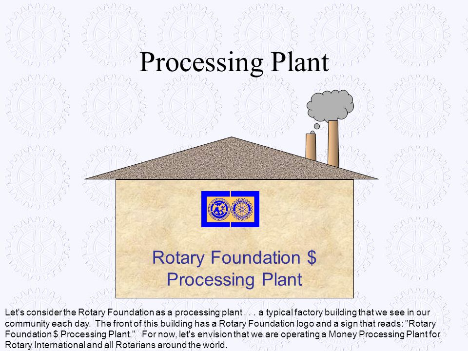 Rotary Foundation $ Processing Plant