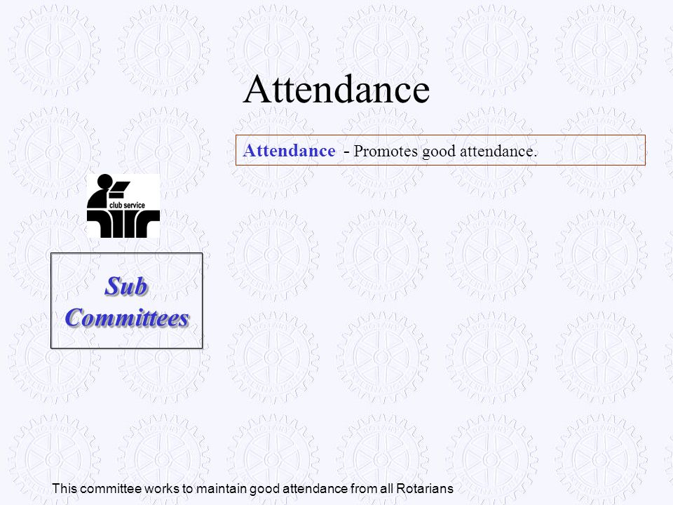 Attendance Sub Committees Attendance - Promotes good attendance.