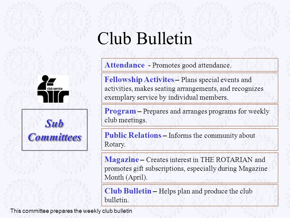 Club Bulletin Sub Committees Attendance - Promotes good attendance.