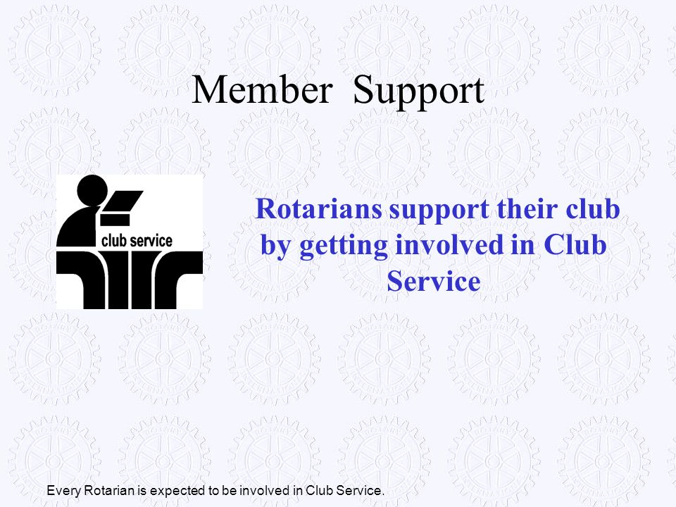 Rotarians support their club by getting involved in Club Service