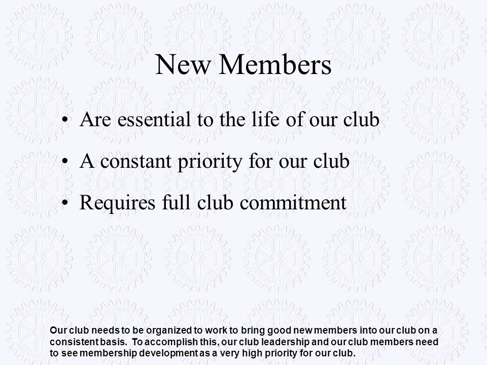 New Members Are essential to the life of our club