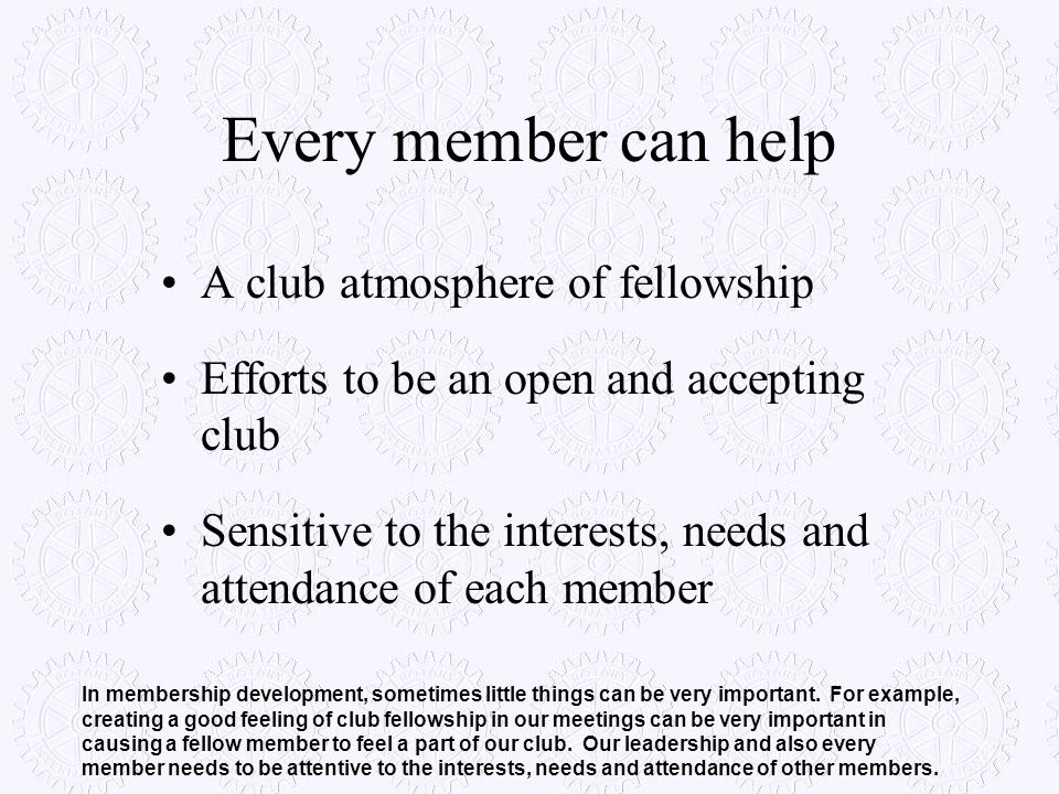 Every member can help A club atmosphere of fellowship