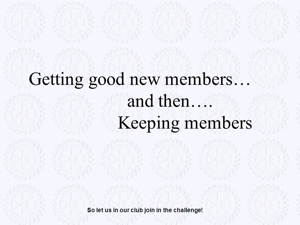 Getting good new members… and then…. Keeping members