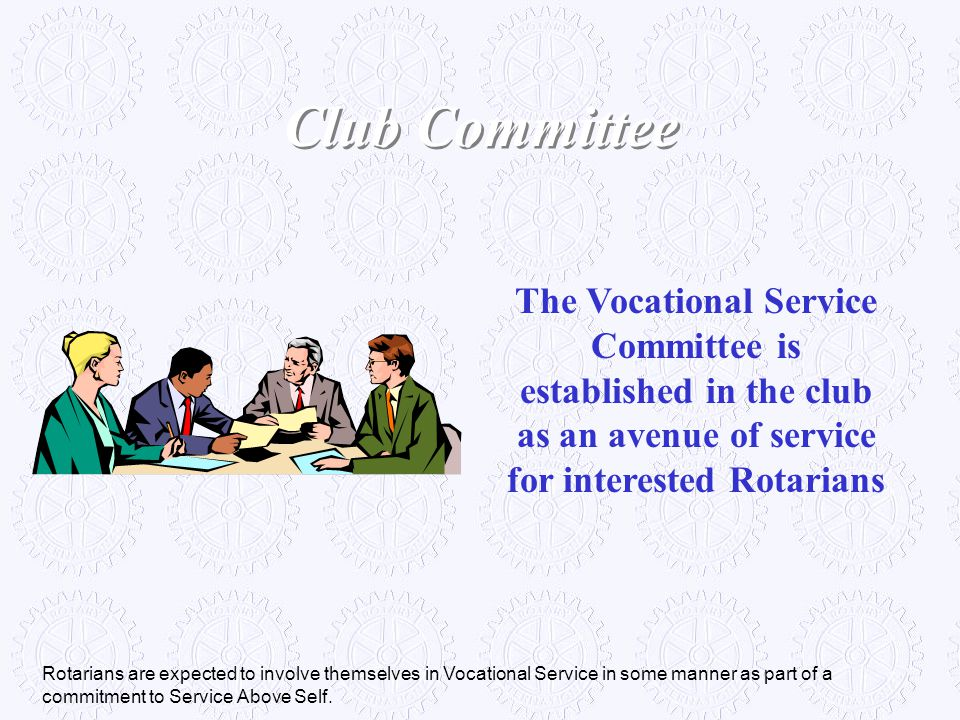 Club Committee The Vocational Service Committee is established in the club as an avenue of service for interested Rotarians.