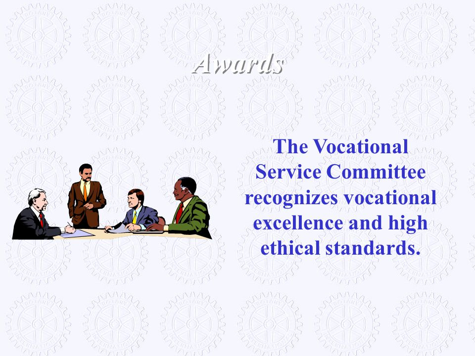 Awards The Vocational Service Committee recognizes vocational excellence and high ethical standards.