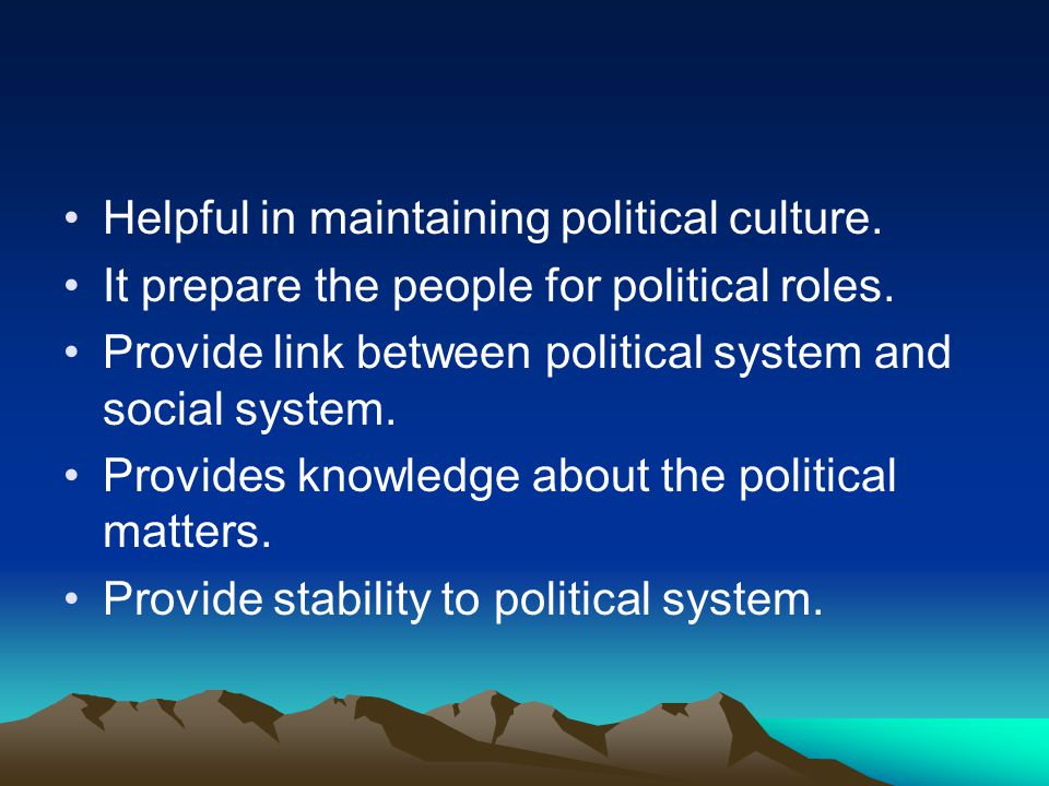 Helpful in maintaining political culture.