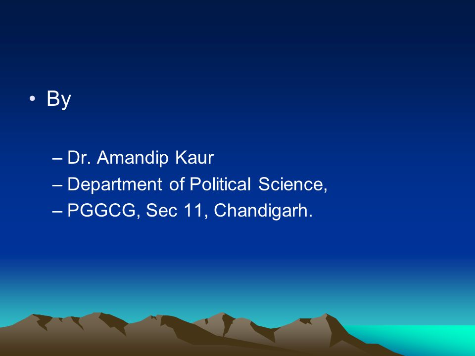 By Dr. Amandip Kaur Department of Political Science,