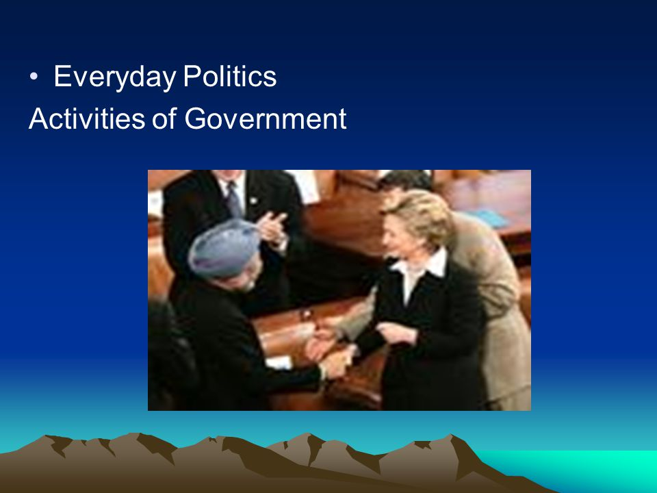 Everyday Politics Activities of Government