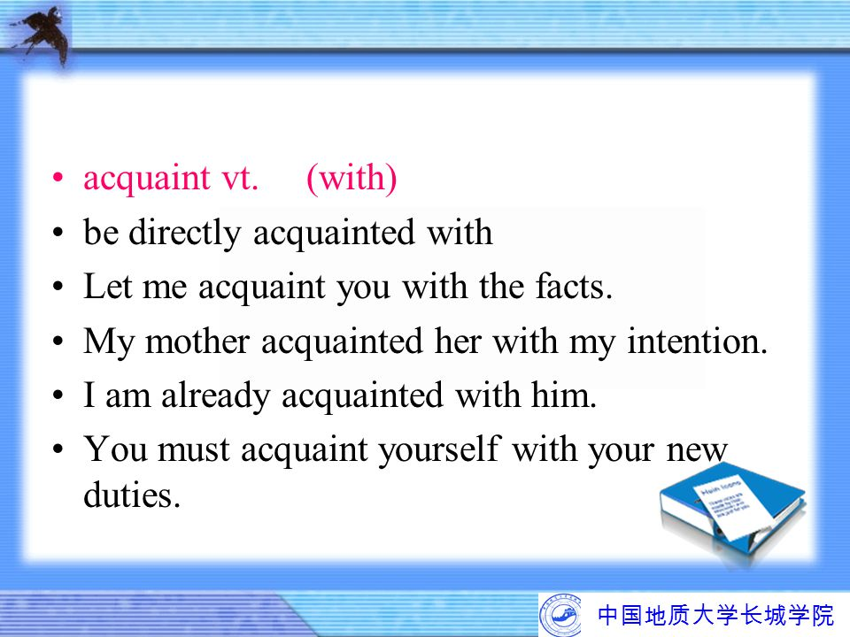 be directly acquainted with Let me acquaint you with the facts.