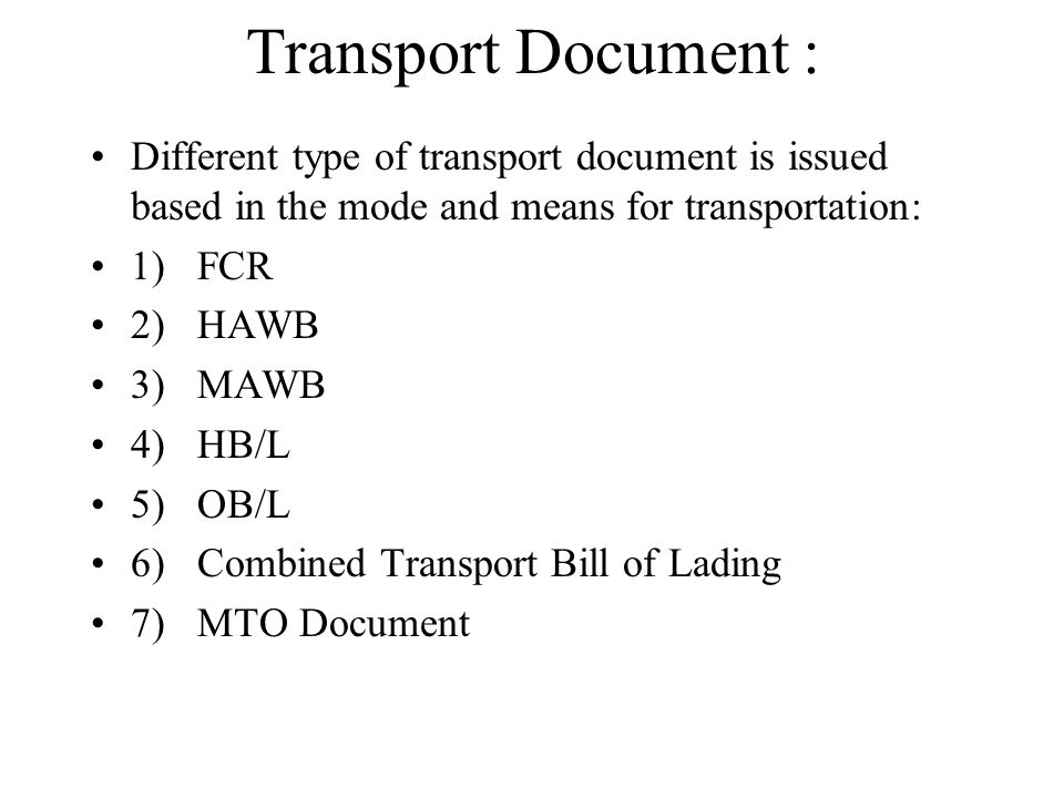 Transport Document : Different type of transport document is issued based in the mode and means for transportation: