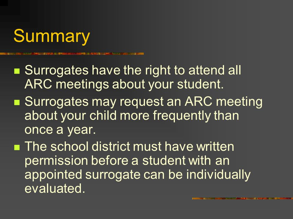 Summary Surrogates have the right to attend all ARC meetings about your student.