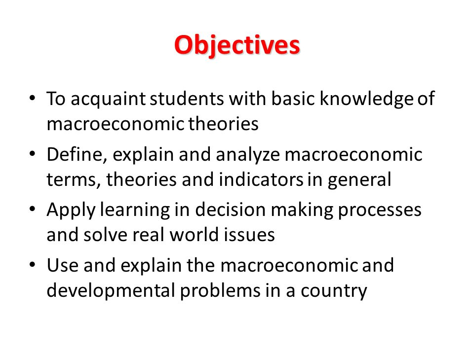 Objectives To acquaint students with basic knowledge of macroeconomic theories.