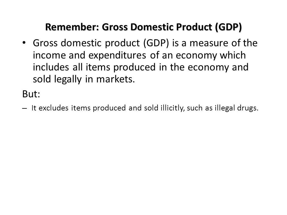 Remember: Gross Domestic Product (GDP)