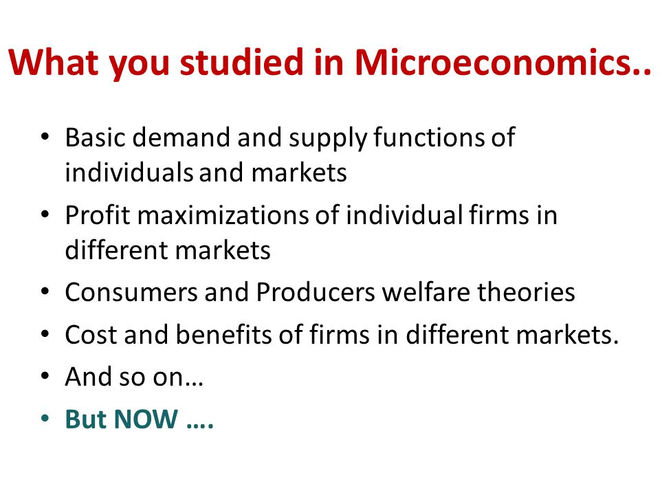 What you studied in Microeconomics..