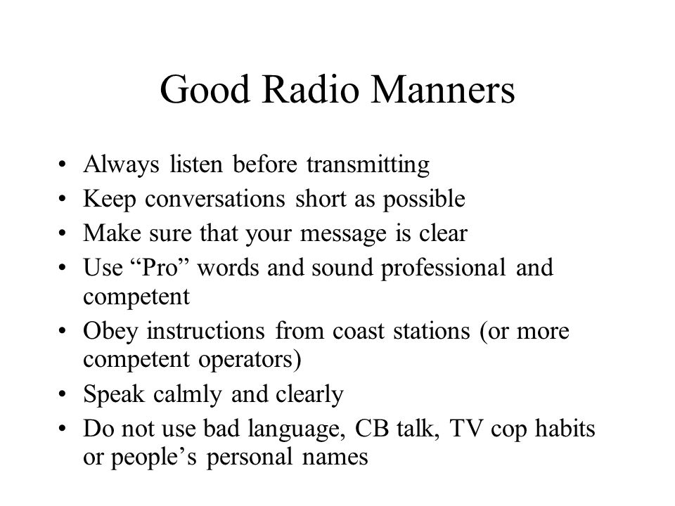 Good Radio Manners Always listen before transmitting