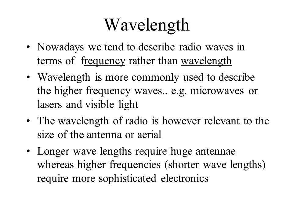Wavelength Nowadays we tend to describe radio waves in terms of frequency rather than wavelength.