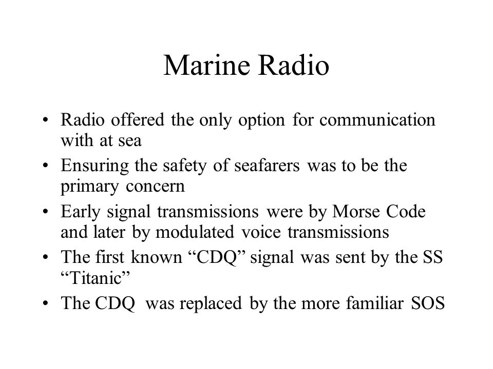 Marine Radio Radio offered the only option for communication with at sea. Ensuring the safety of seafarers was to be the primary concern.