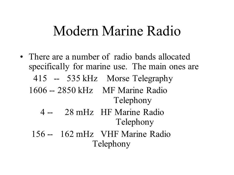 Modern Marine Radio There are a number of radio bands allocated specifically for marine use. The main ones are.