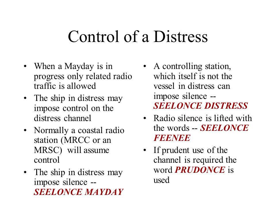 Control of a Distress When a Mayday is in progress only related radio traffic is allowed.