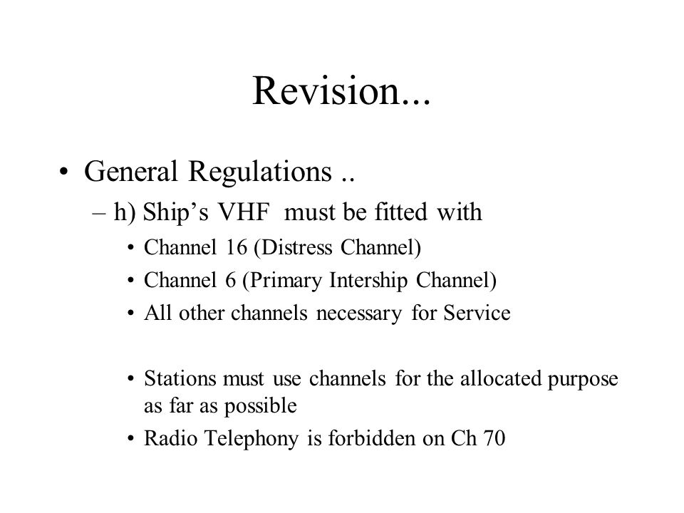 Revision... General Regulations .. h) Ship's VHF must be fitted with