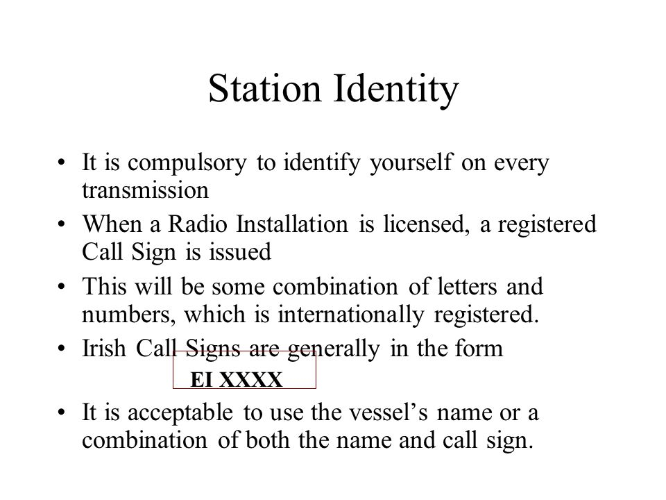 Station Identity It is compulsory to identify yourself on every transmission.