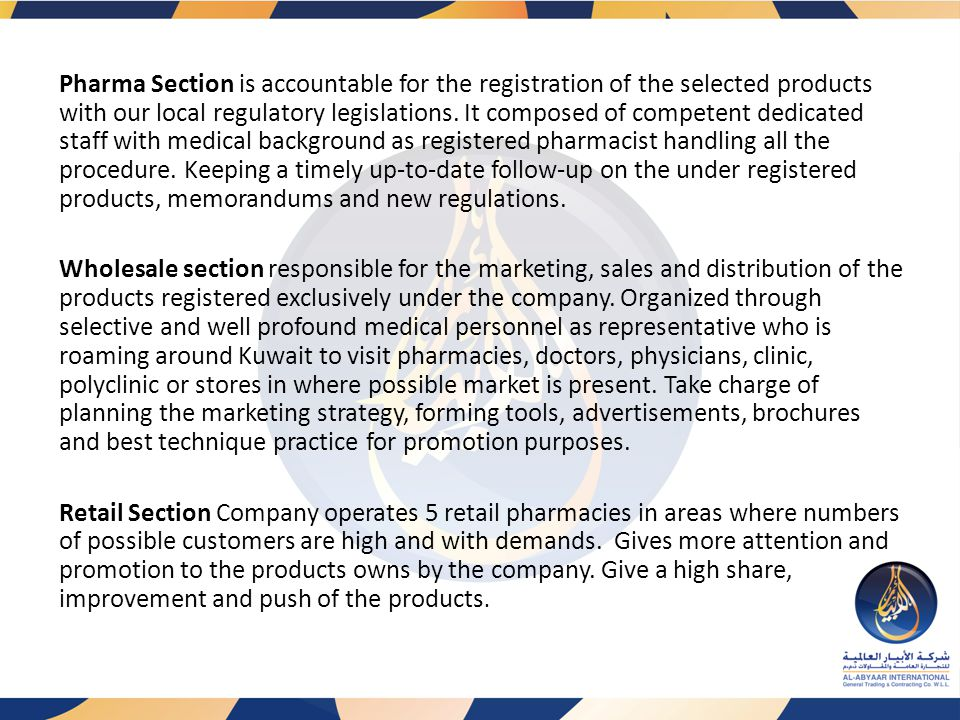 Pharma Section is accountable for the registration of the selected products with our local regulatory legislations.