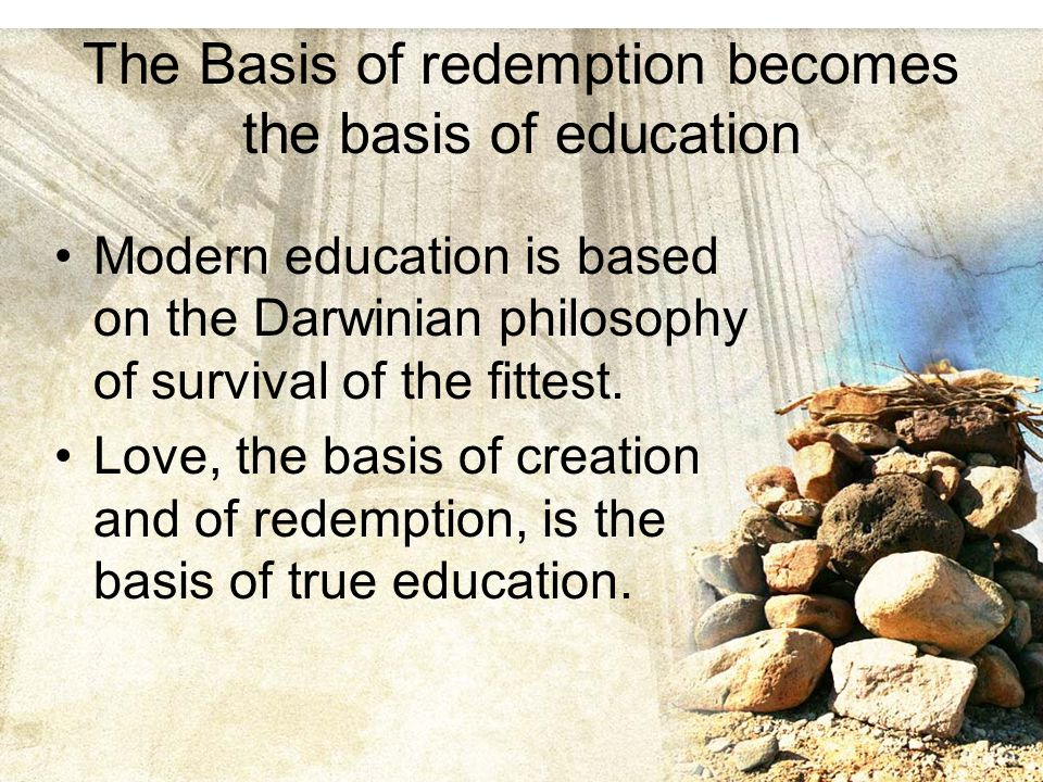 The Basis of redemption becomes the basis of education