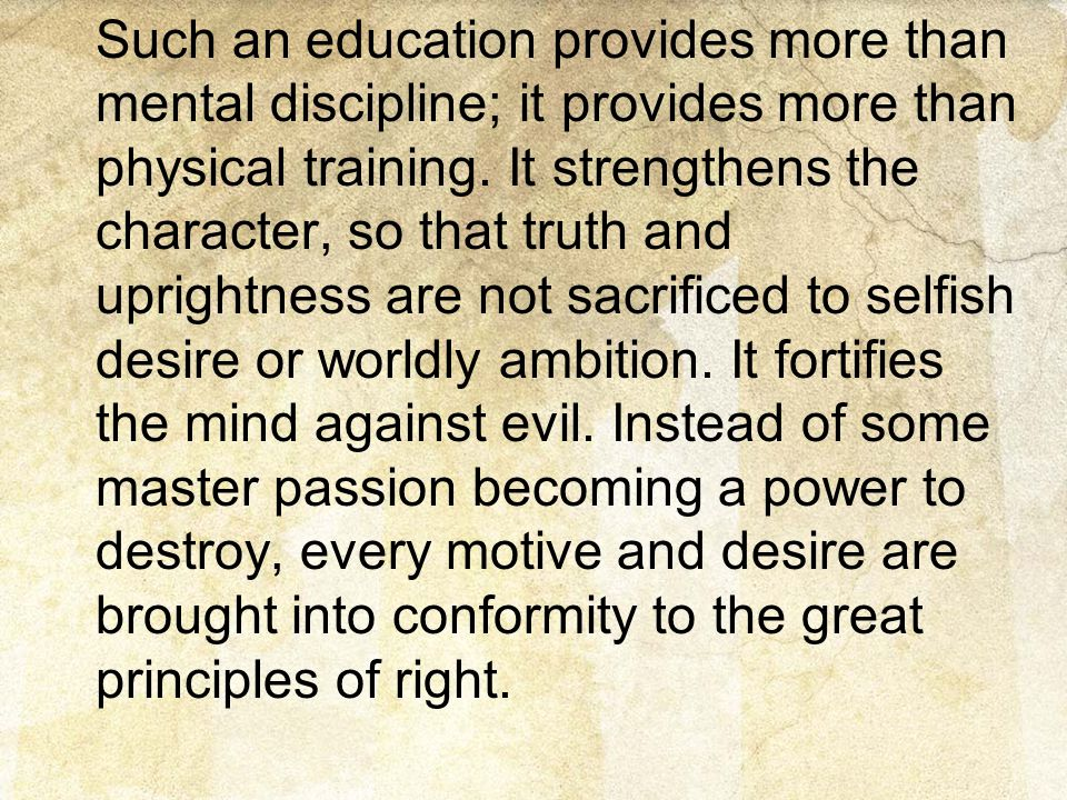 Such an education provides more than mental discipline; it provides more than physical training.