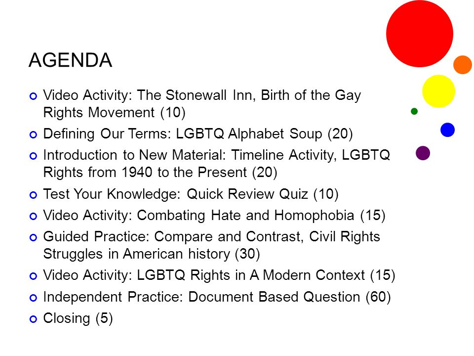 AGENDA Video Activity: The Stonewall Inn, Birth of the Gay Rights Movement (10) Defining Our Terms: LGBTQ Alphabet Soup (20)