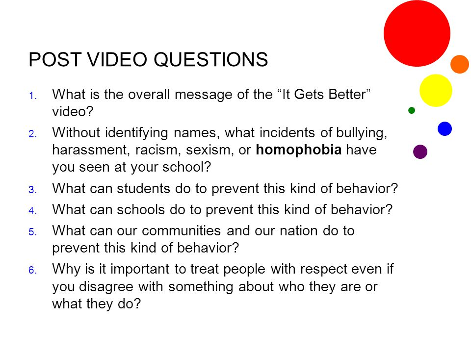 POST VIDEO QUESTIONS What is the overall message of the It Gets Better video
