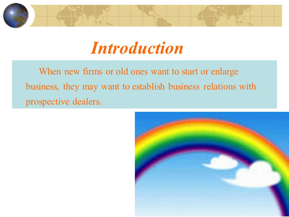 Introduction When new firms or old ones want to start or enlarge business, they may want to establish business relations with prospective dealers.