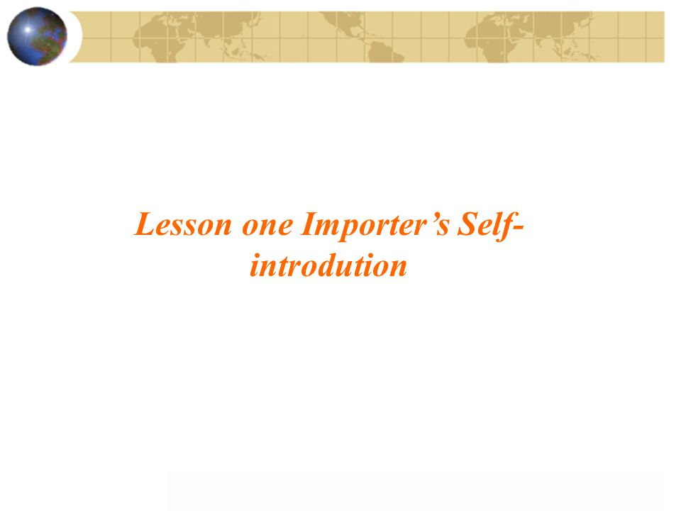 Lesson one Importer's Self-introdution