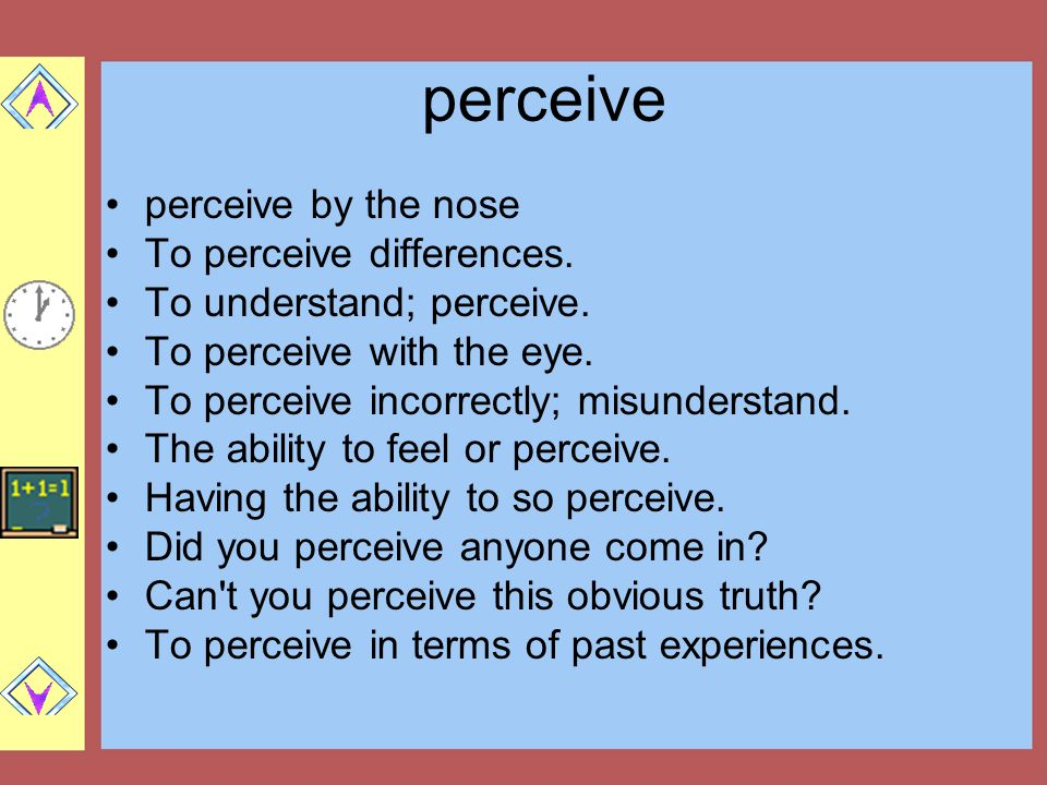perceive perceive by the nose To perceive differences.