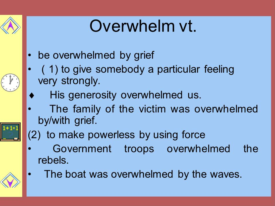 Overwhelm vt. be overwhelmed by grief