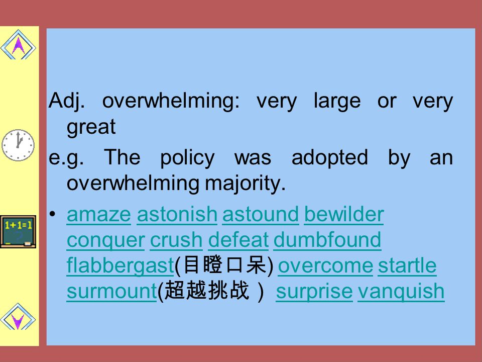 Adj. overwhelming: very large or very great