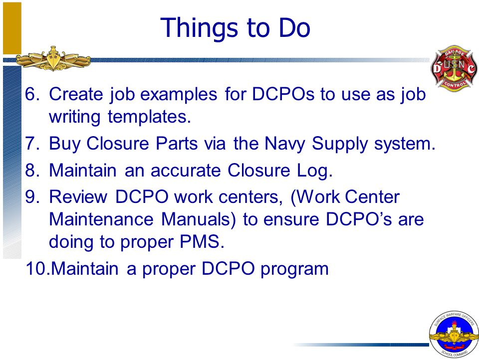 Things to Do Create job examples for DCPOs to use as job writing templates. Buy Closure Parts via the Navy Supply system.