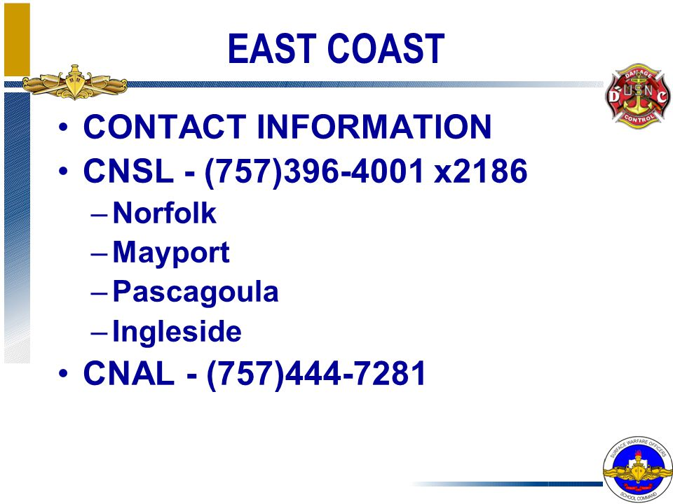 EAST COAST CONTACT INFORMATION. CNSL - (757)396-4001 x2186. Norfolk. Mayport. Pascagoula. Ingleside.