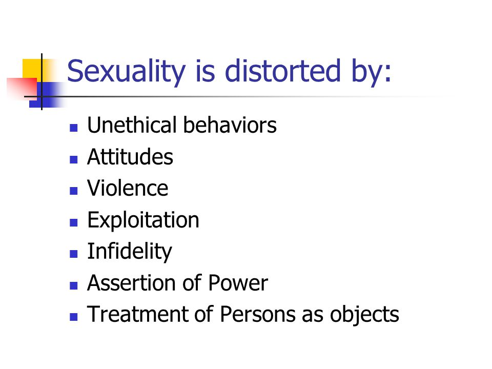 Sexuality is distorted by: