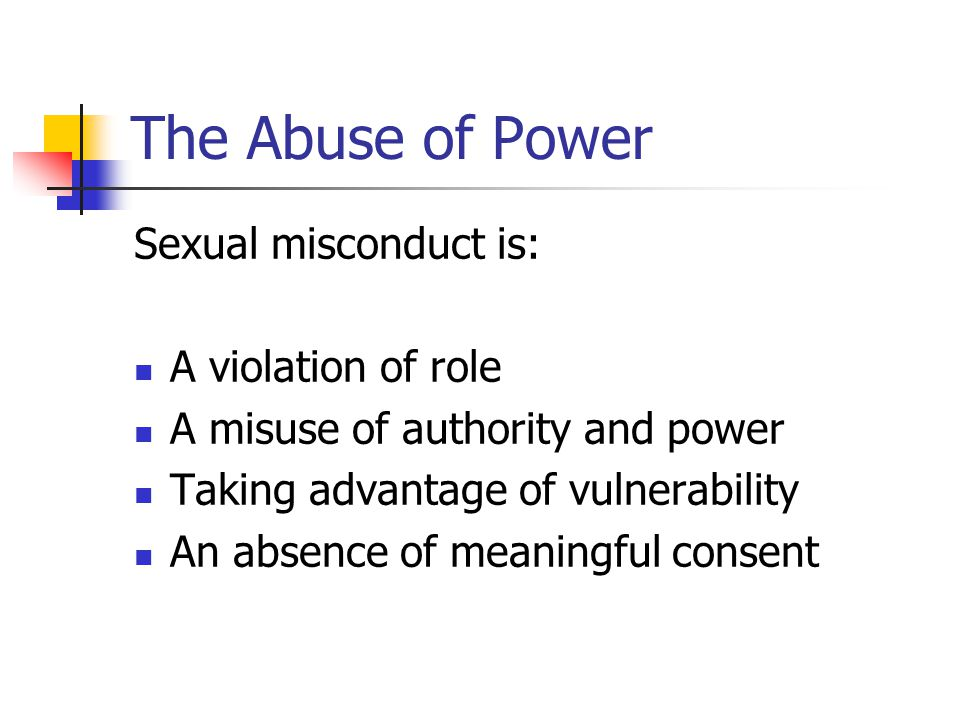 The Abuse of Power Sexual misconduct is: A violation of role