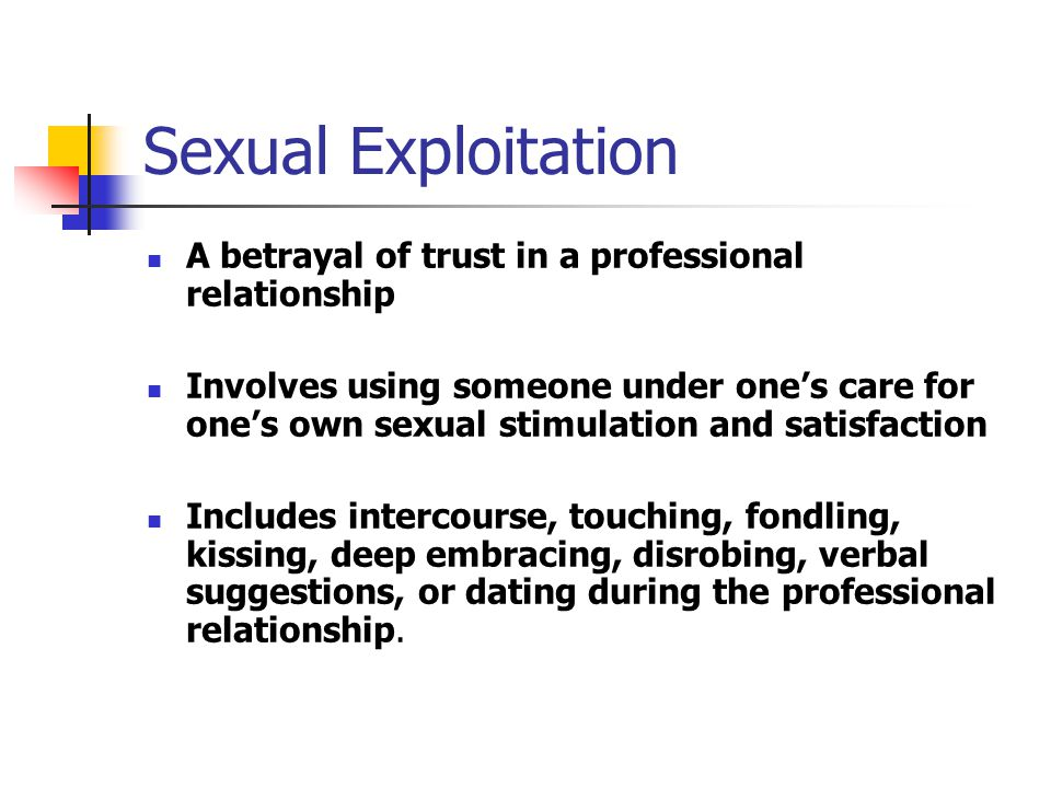 Sexual Exploitation A betrayal of trust in a professional relationship