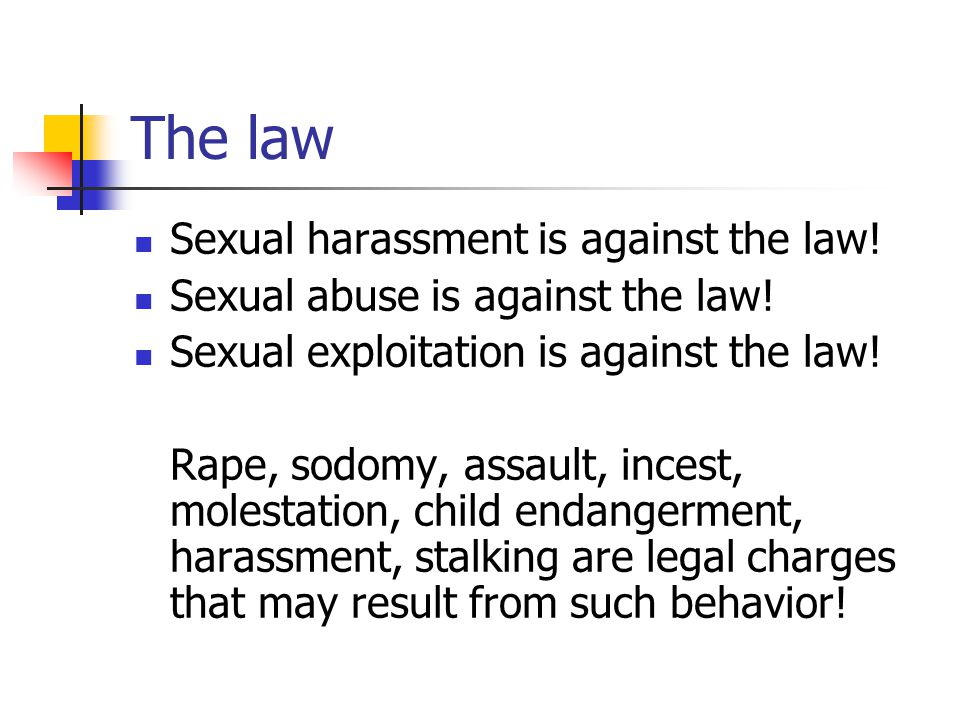 The law Sexual harassment is against the law!