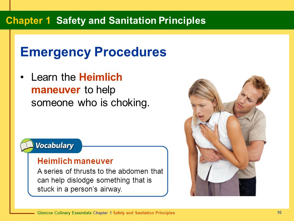 Emergency Procedures Learn the Heimlich maneuver to help someone who is choking. Heimlich maneuver.