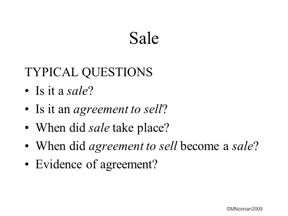 Sale TYPICAL QUESTIONS Is it a sale Is it an agreement to sell