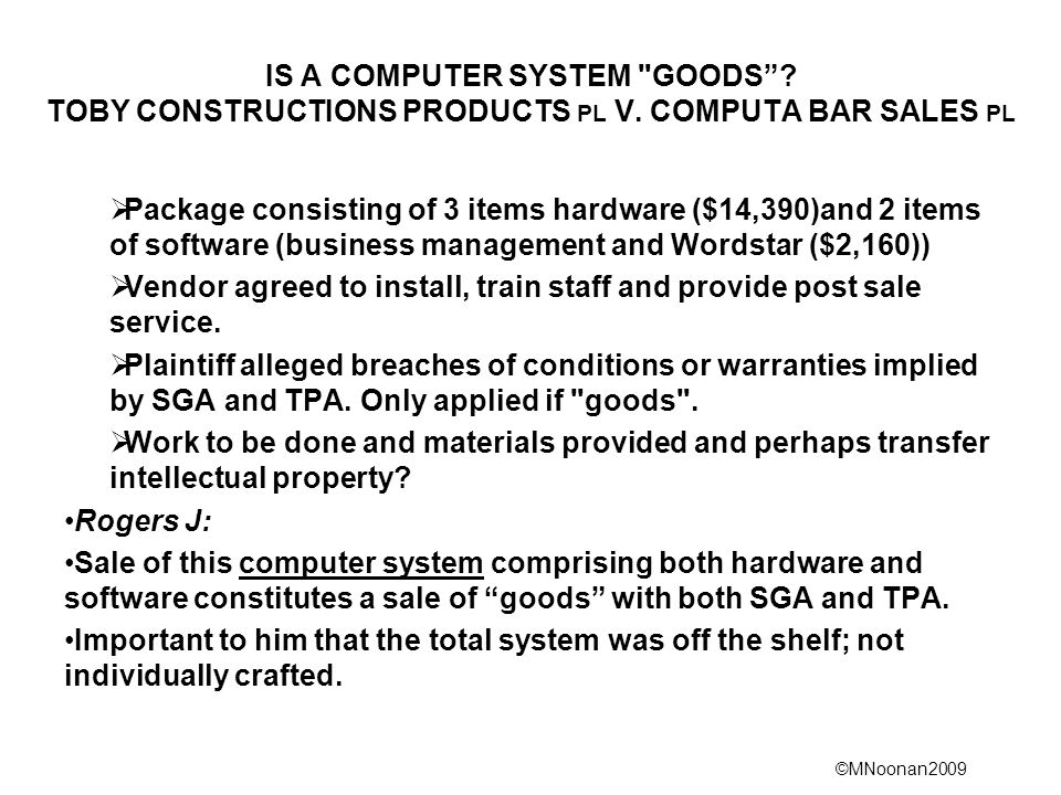 IS A COMPUTER SYSTEM GOODS . TOBY CONSTRUCTIONS PRODUCTS PL V
