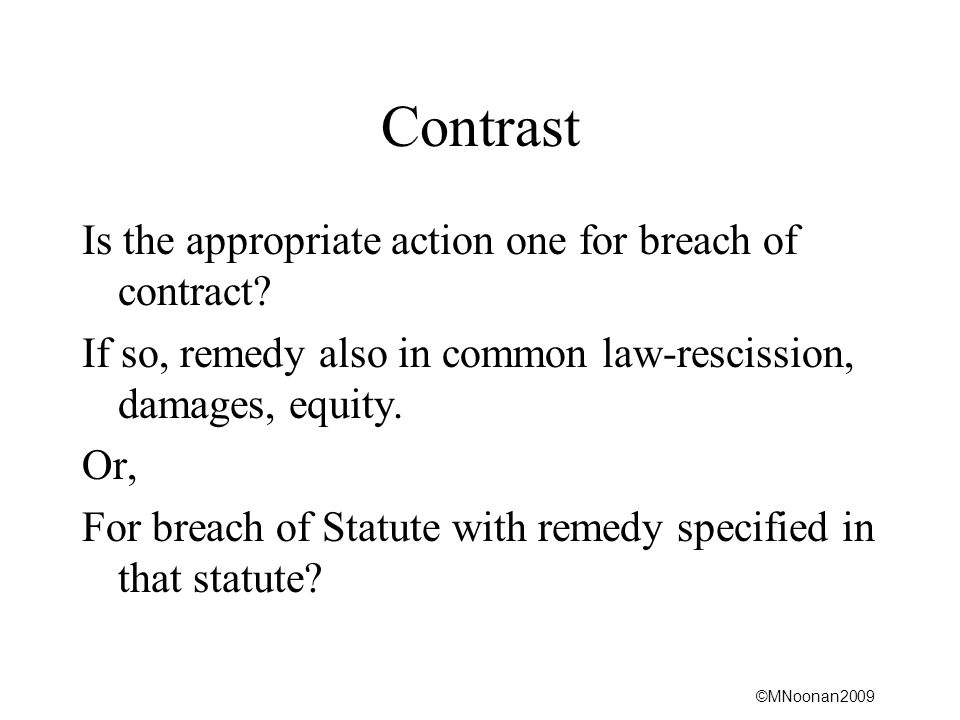 Contrast Is the appropriate action one for breach of contract