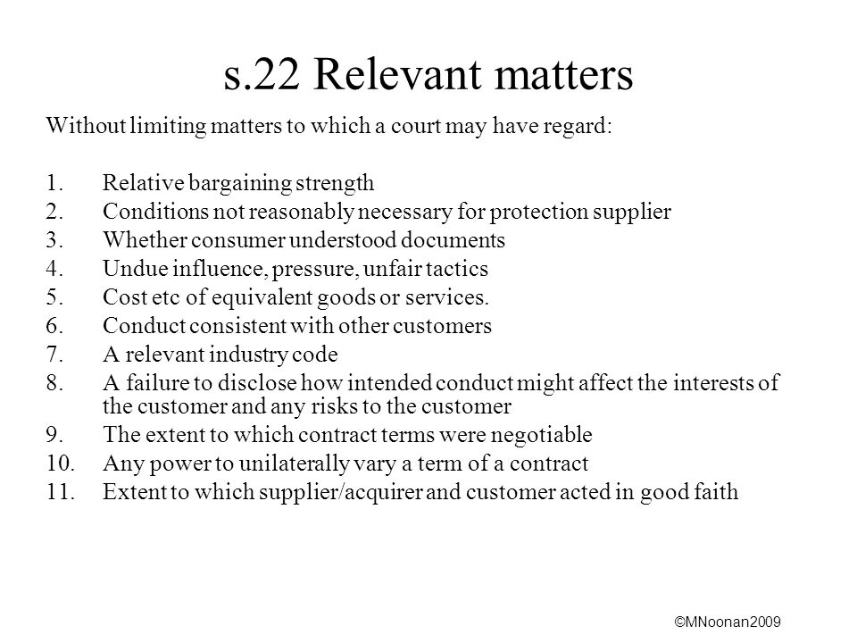 s.22 Relevant matters Without limiting matters to which a court may have regard: Relative bargaining strength.