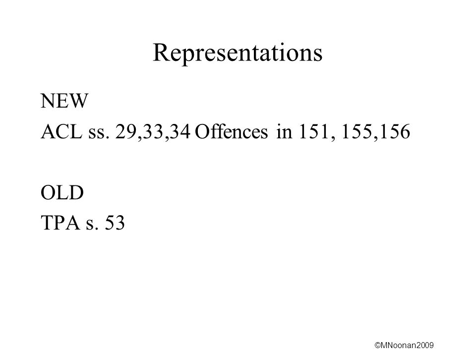 Representations NEW ACL ss. 29,33,34 Offences in 151, 155,156 OLD