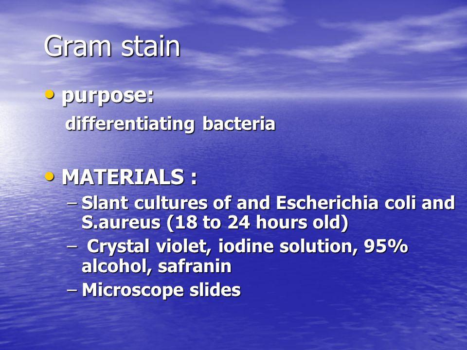 Gram stain purpose: MATERIALS : differentiating bacteria