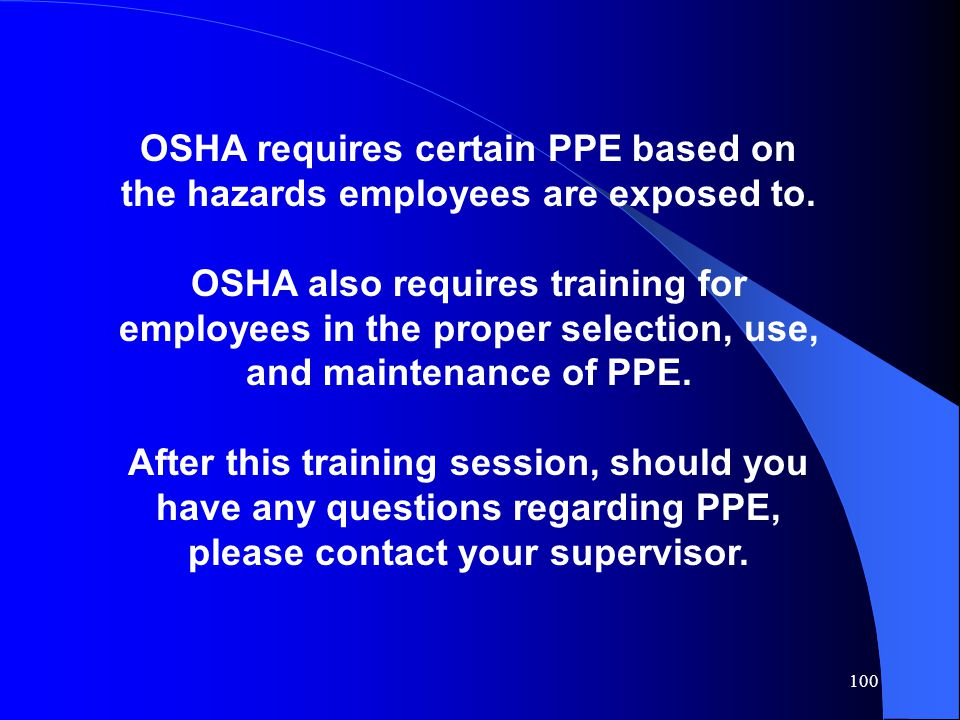 OSHA requires certain PPE based on the hazards employees are exposed to.