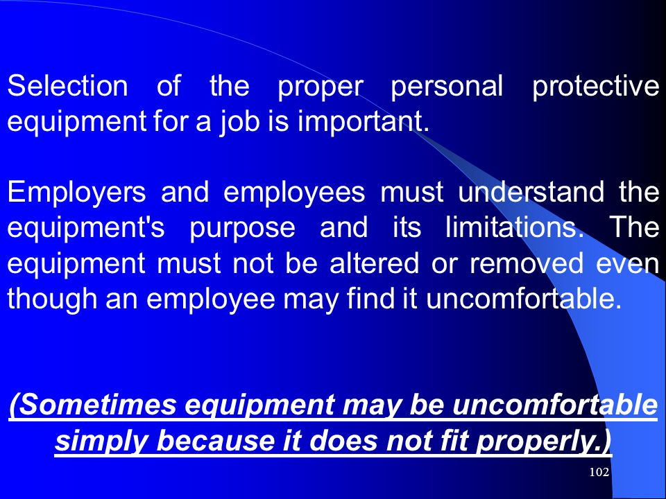 Selection of the proper personal protective equipment for a job is important.